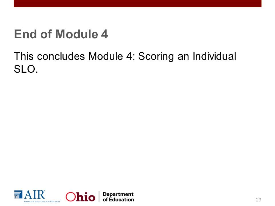 End of Module 4 This concludes Module 4: Scoring an Individual SLO.