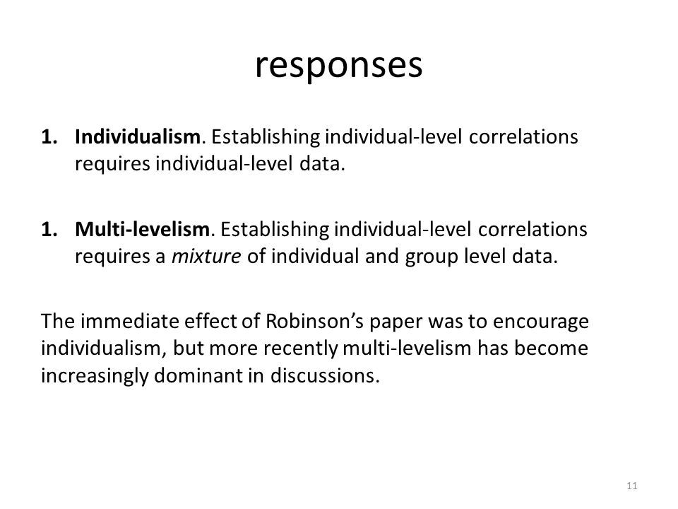 responses Individualism. Establishing individual-level correlations requires individual-level data.