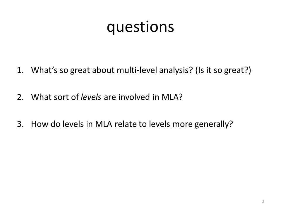 questions What's so great about multi-level analysis (Is it so great ) What sort of levels are involved in MLA
