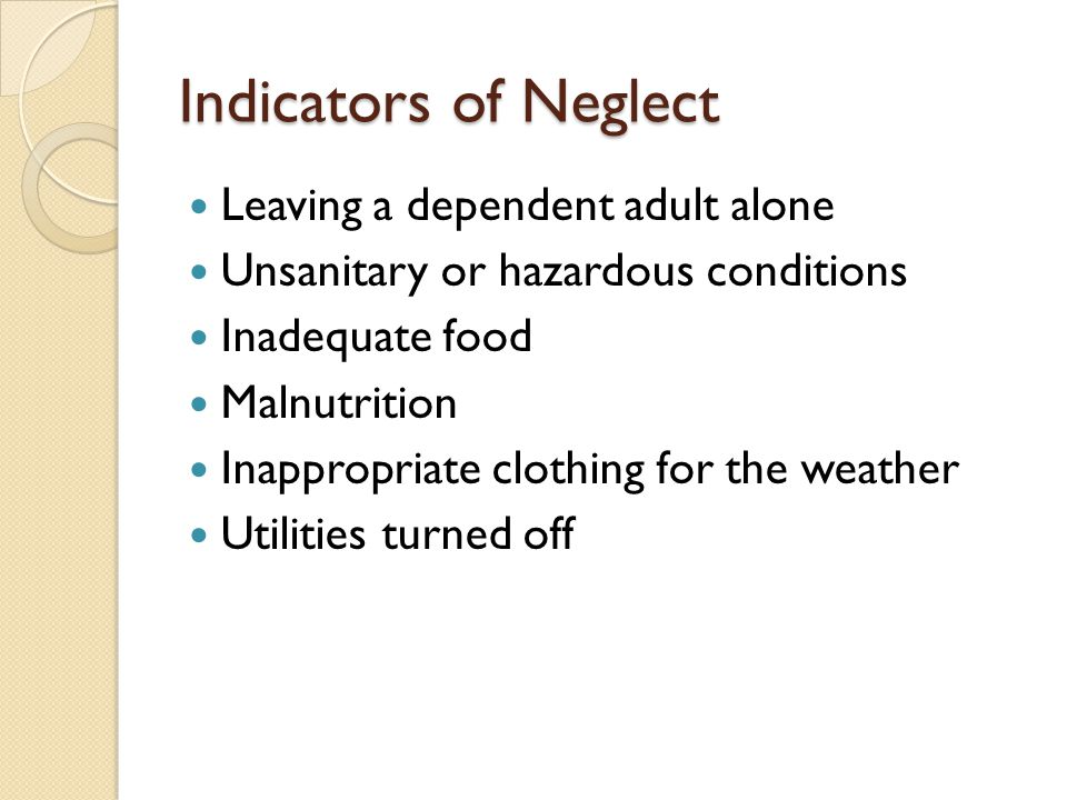 Indicators of Neglect Leaving a dependent adult alone