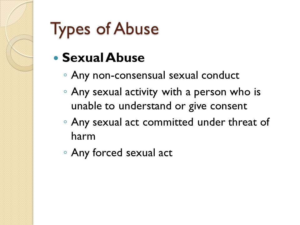 Types of Abuse Sexual Abuse Any non-consensual sexual conduct