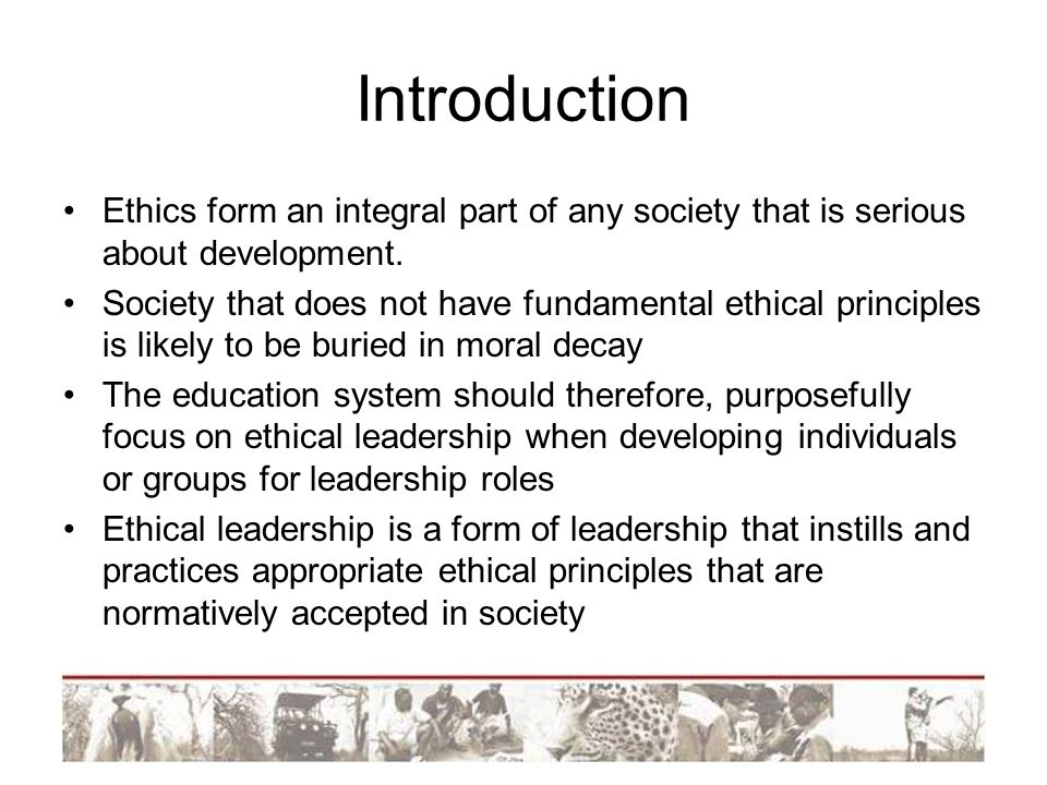 Introduction Ethics form an integral part of any society that is serious about development.