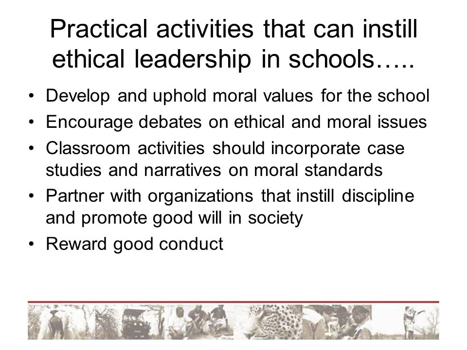 Practical activities that can instill ethical leadership in schools…..
