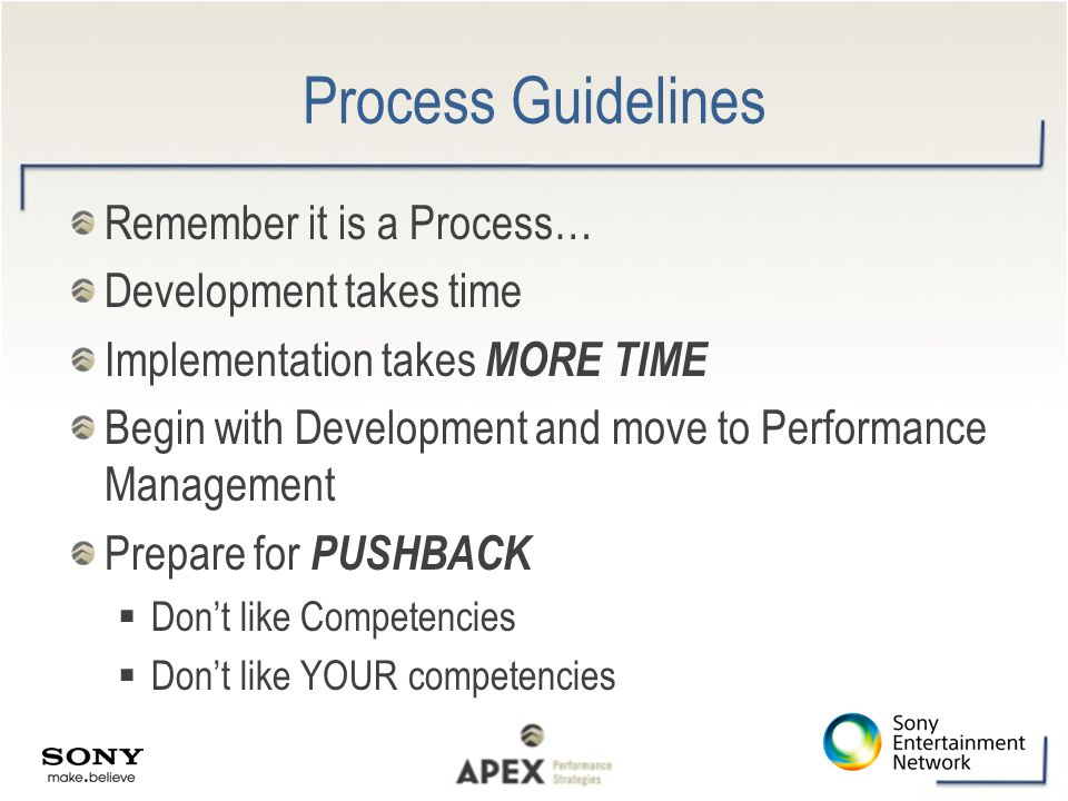 Process Guidelines Remember it is a Process… Development takes time