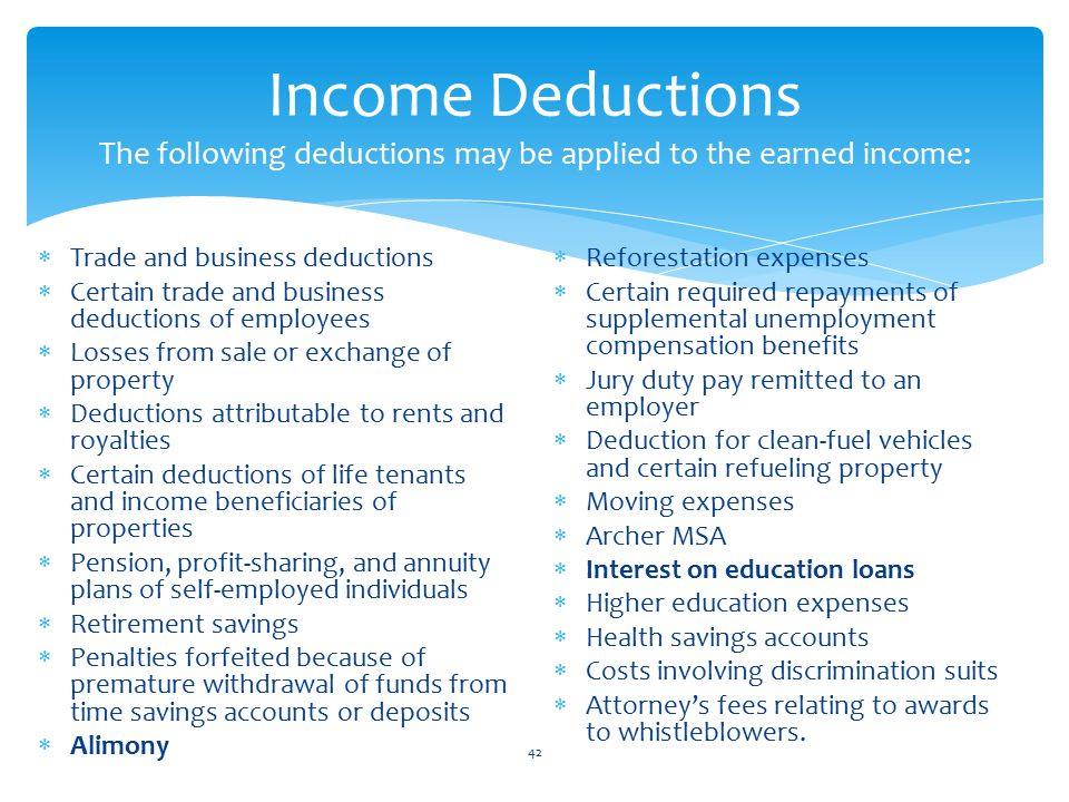 Income Deductions The following deductions may be applied to the earned income: