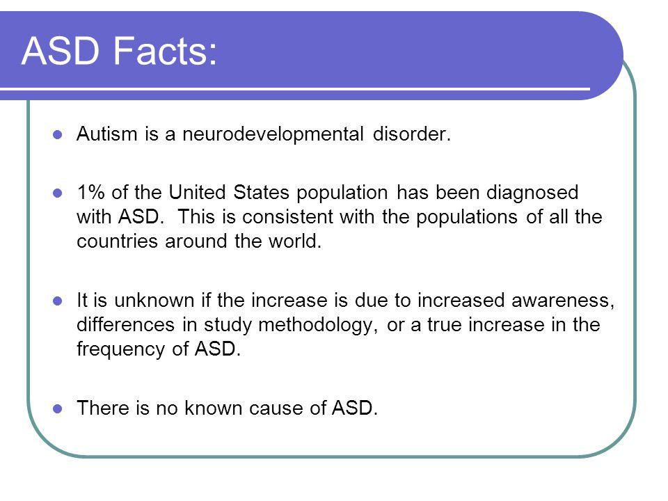 ASD Facts: Autism is a neurodevelopmental disorder.