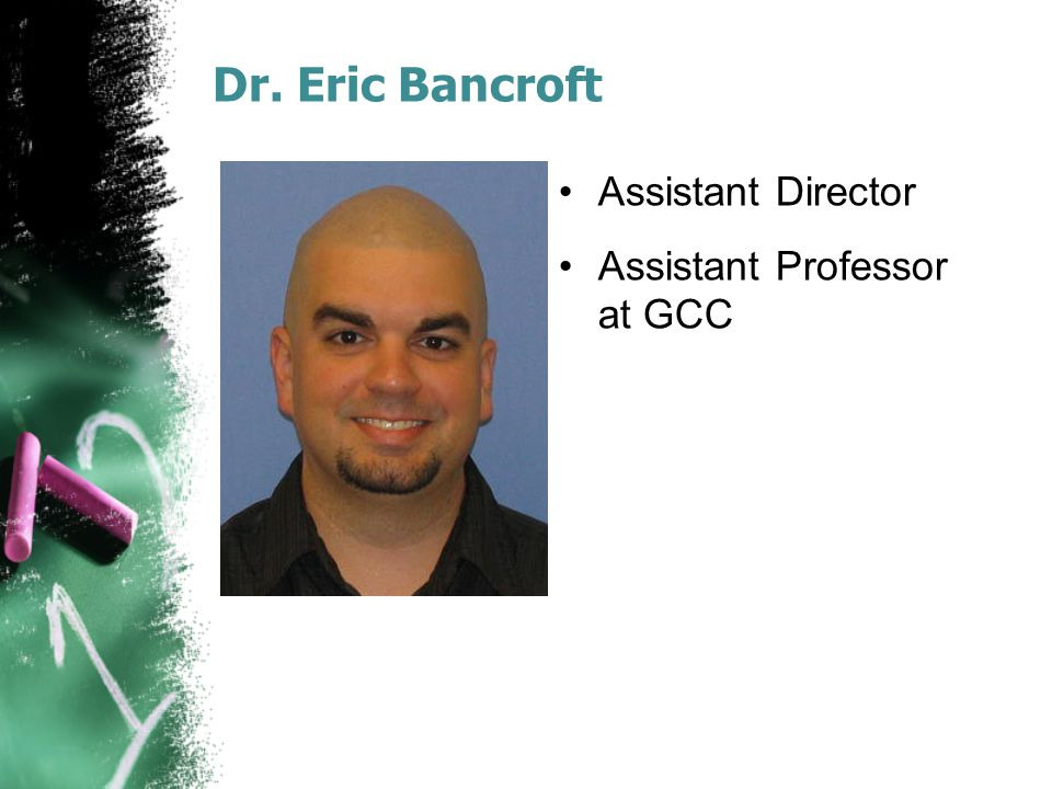 Dr. Eric Bancroft Assistant Director Assistant Professor at GCC