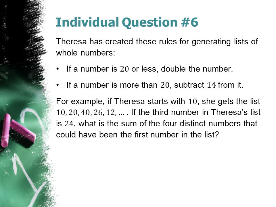 Individual Question #6 Theresa has created these rules for generating lists of whole numbers: If a number is 20 or less, double the number.