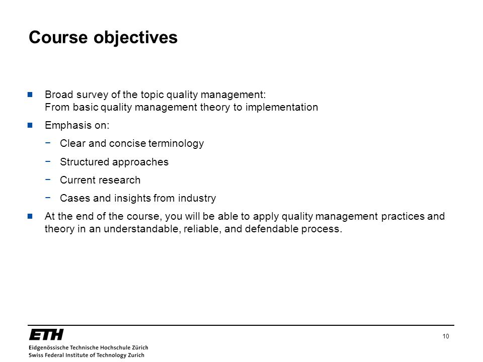 Course objectives Broad survey of the topic quality management: From basic quality management theory to implementation.