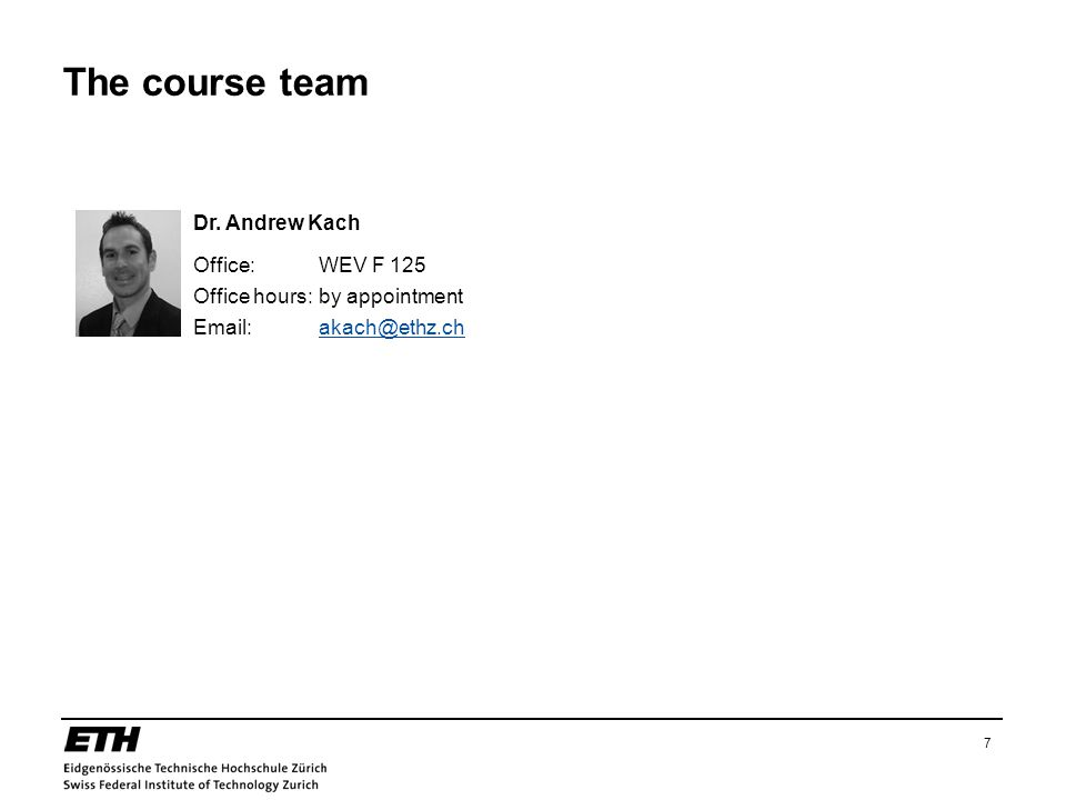 The course team Dr. Andrew Kach Office: WEV F 125