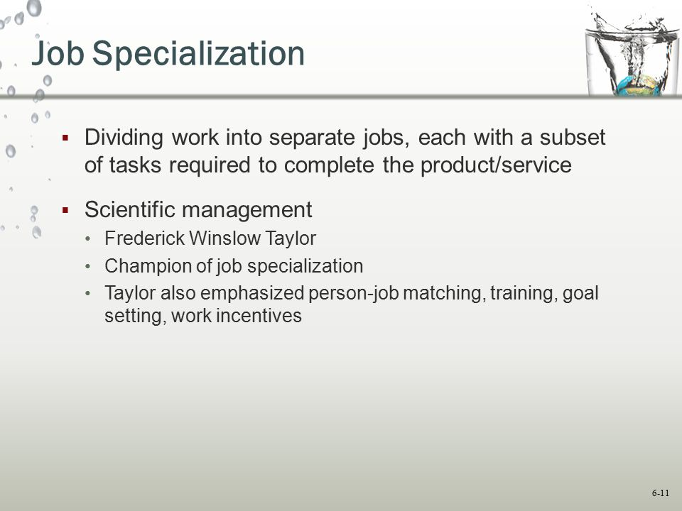 Job Specialization Dividing work into separate jobs, each with a subset of tasks required to complete the product/service.