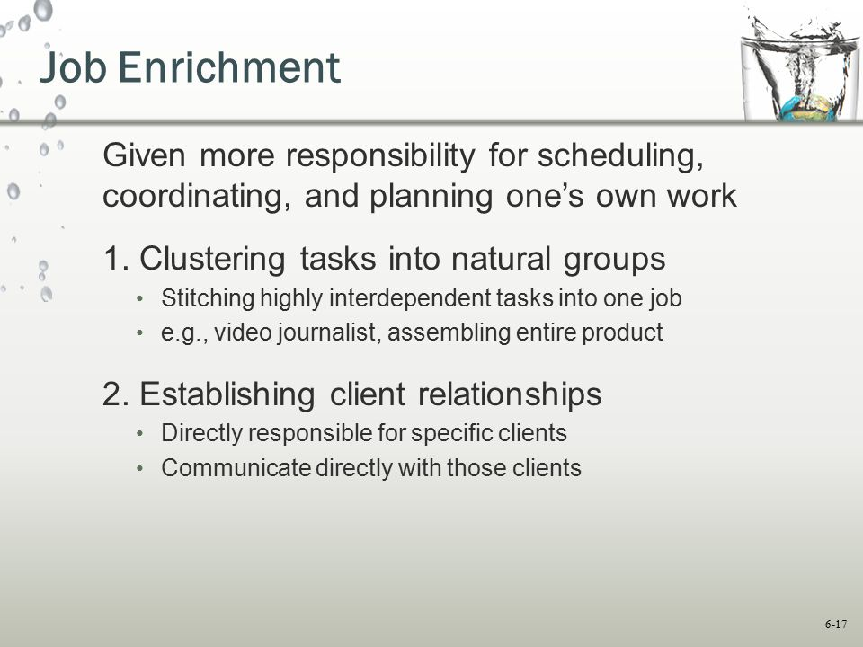 Job Enrichment Given more responsibility for scheduling, coordinating, and planning one's own work.