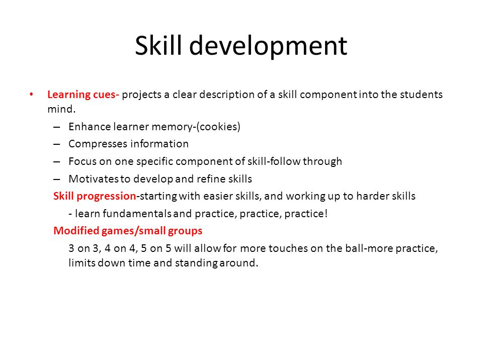 Skill development Learning cues- projects a clear description of a skill component into the students mind.