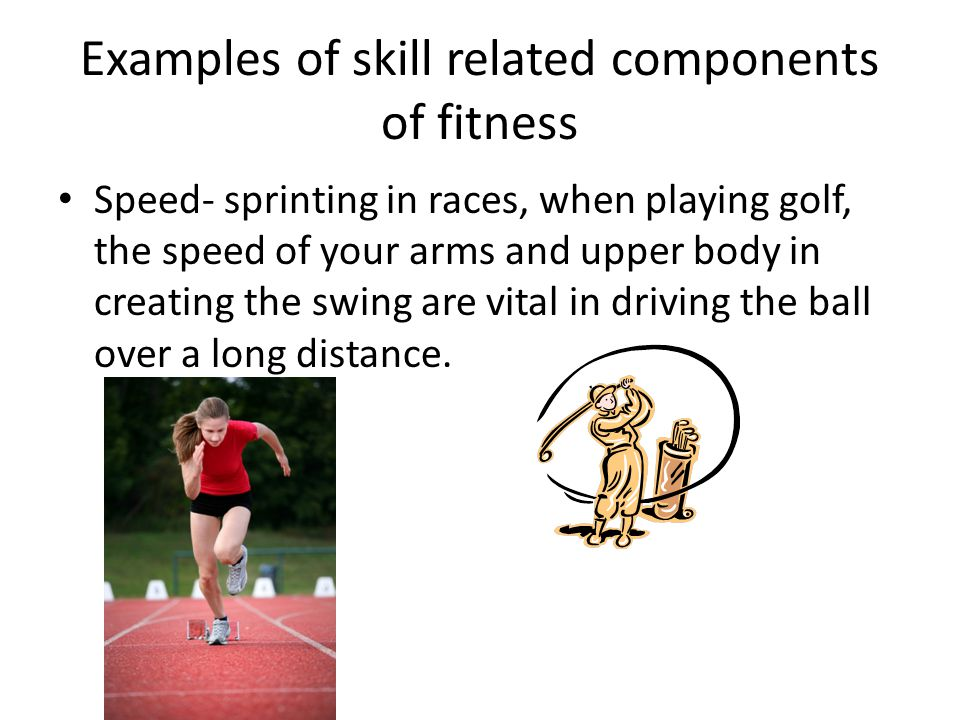 Examples of skill related components of fitness