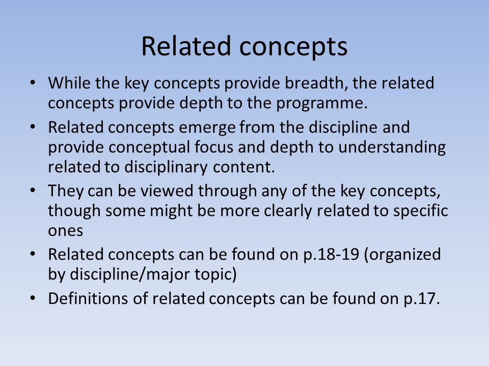 Related concepts While the key concepts provide breadth, the related concepts provide depth to the programme.