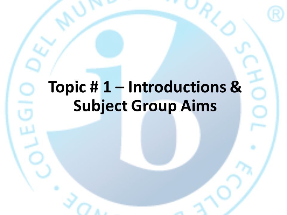 Topic # 1 – Introductions & Subject Group Aims