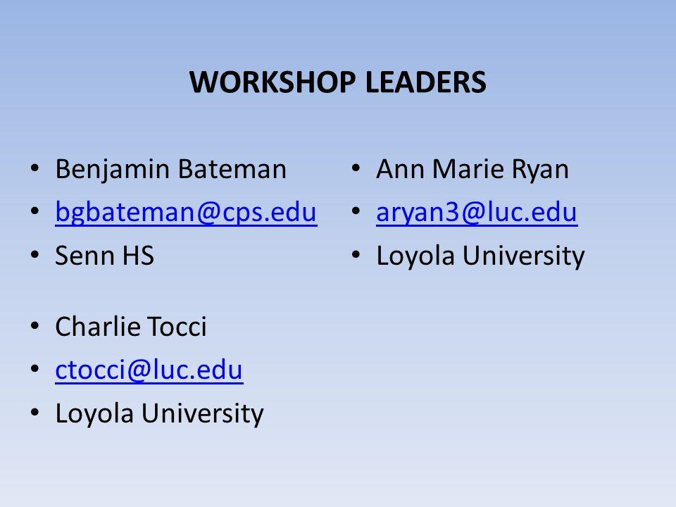 WORKSHOP LEADERS Benjamin Bateman bgbateman@cps.edu Senn HS