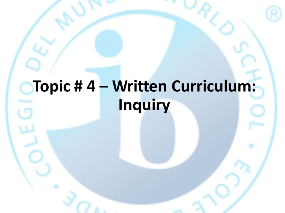 Topic # 4 – Written Curriculum: Inquiry