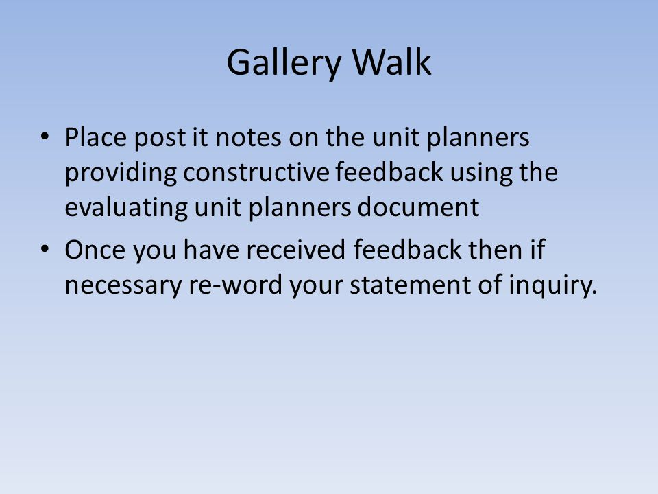 Gallery Walk Place post it notes on the unit planners providing constructive feedback using the evaluating unit planners document.
