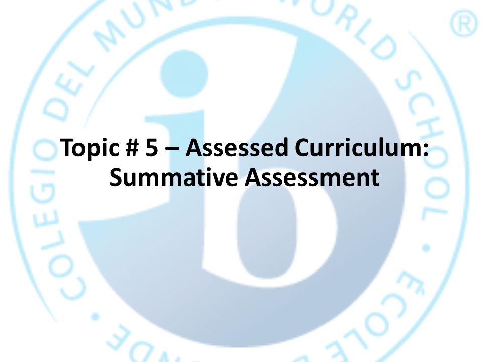 Topic # 5 – Assessed Curriculum: Summative Assessment