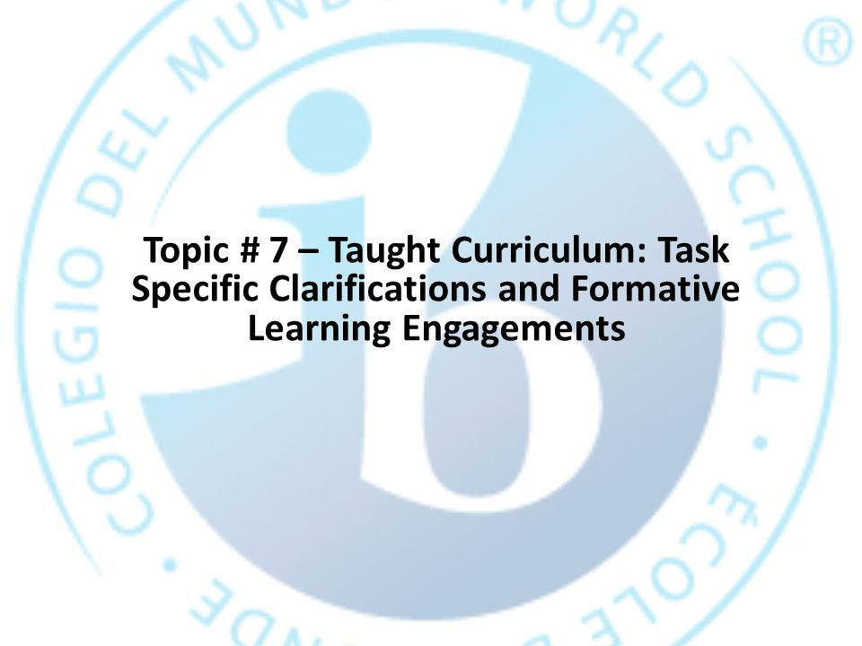 Topic # 7 – Taught Curriculum: Task Specific Clarifications and Formative Learning Engagements