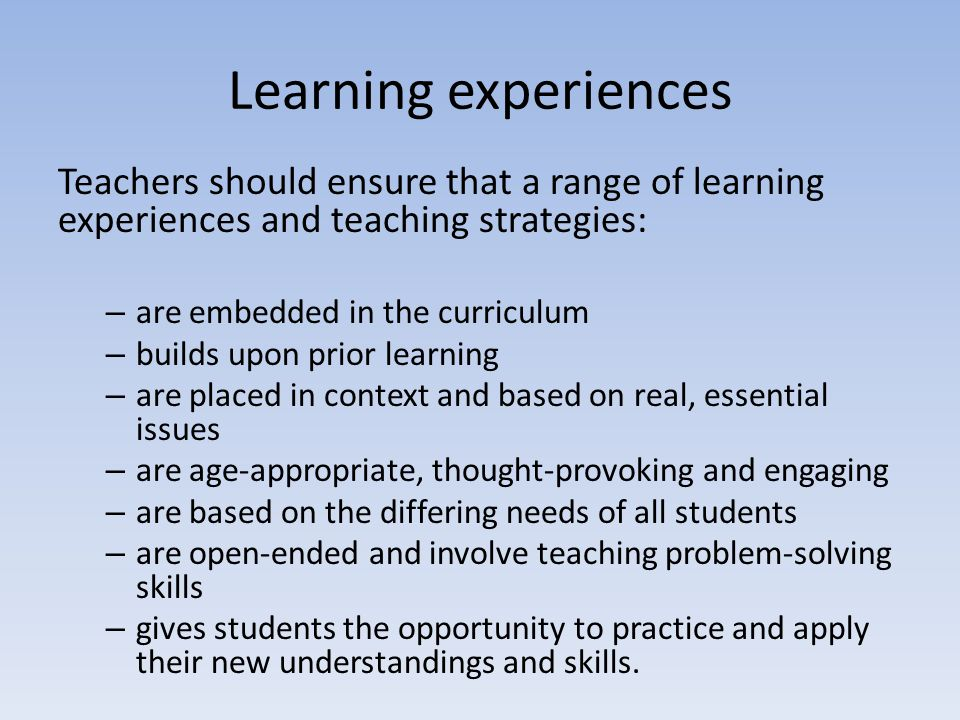 Learning experiences Teachers should ensure that a range of learning experiences and teaching strategies: