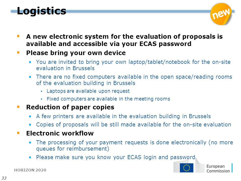 Logistics A new electronic system for the evaluation of proposals is available and accessible via your ECAS password.