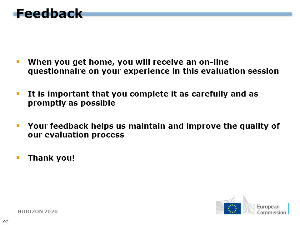 Feedback When you get home, you will receive an on-line questionnaire on your experience in this evaluation session.