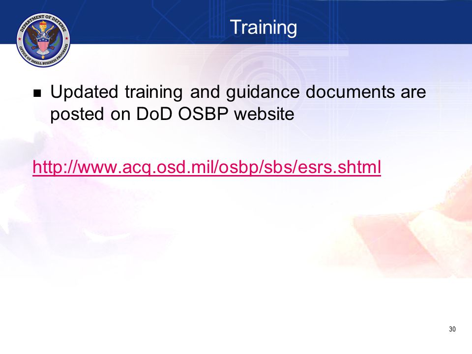 Training Updated training and guidance documents are posted on DoD OSBP website.