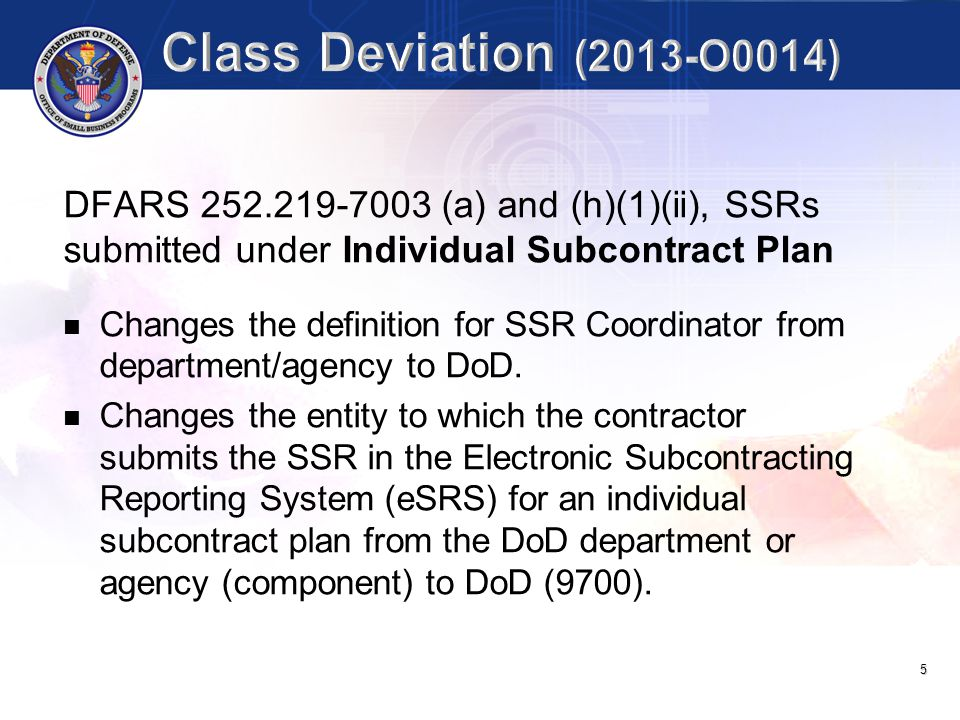 Class Deviation (2013-O0014) DFARS 252.219-7003 (a) and (h)(1)(ii), SSRs submitted under Individual Subcontract Plan.