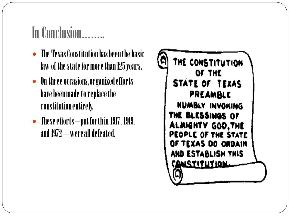 In Conclusion…….. The Texas Constitution has been the basic law of the state for more than 125 years.