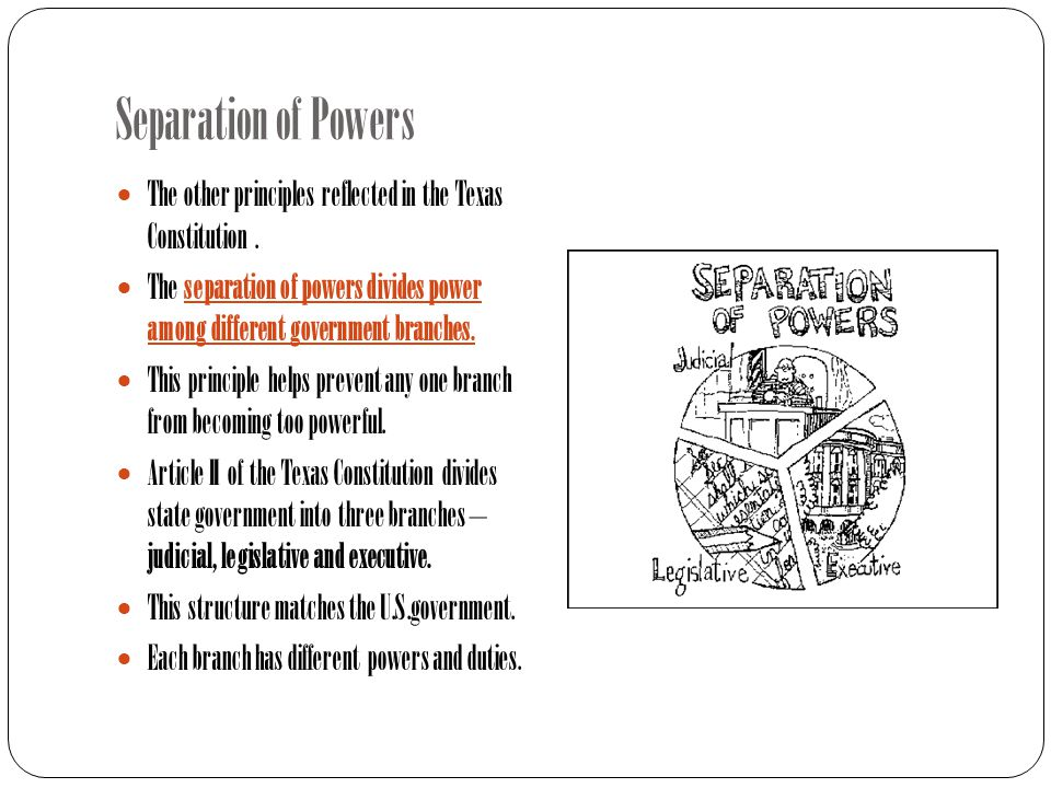 Separation of Powers The other principles reflected in the Texas Constitution .