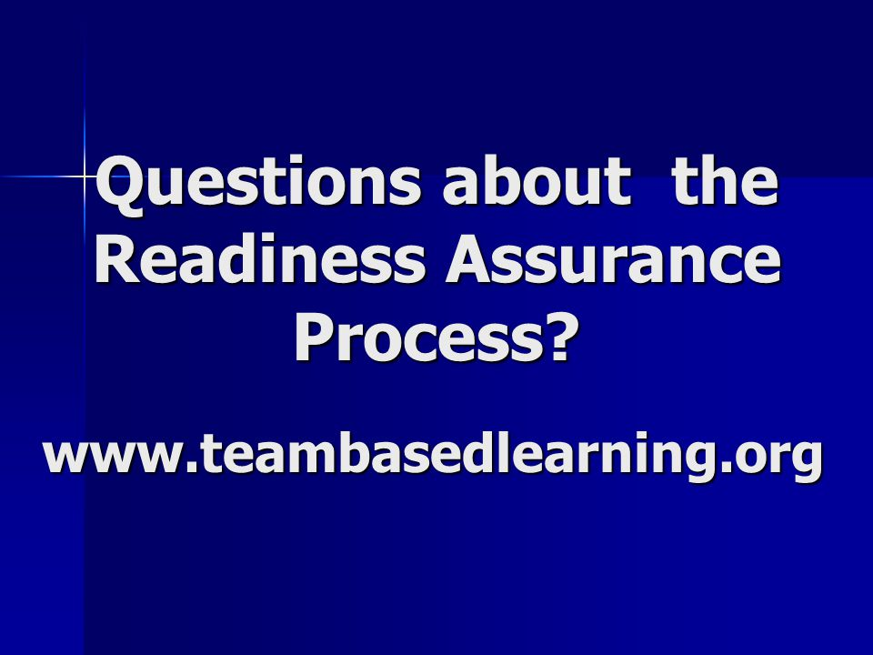 Questions about the Readiness Assurance Process