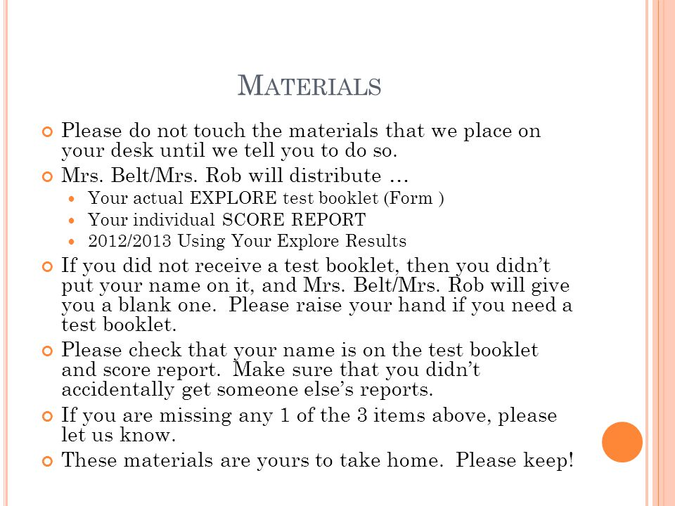 Materials Please do not touch the materials that we place on your desk until we tell you to do so.