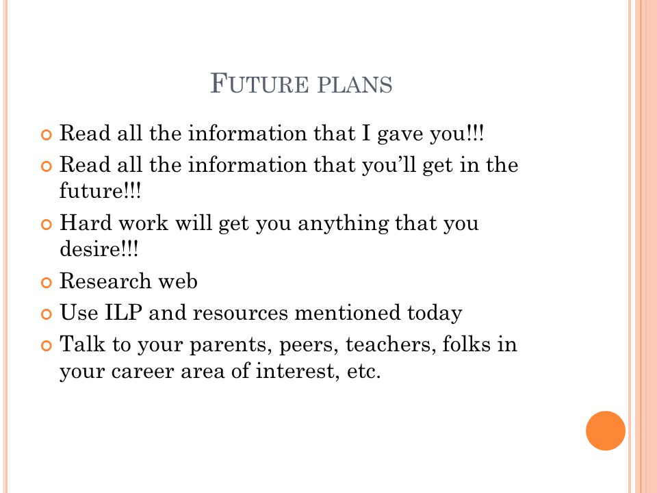 Future plans Read all the information that I gave you!!!