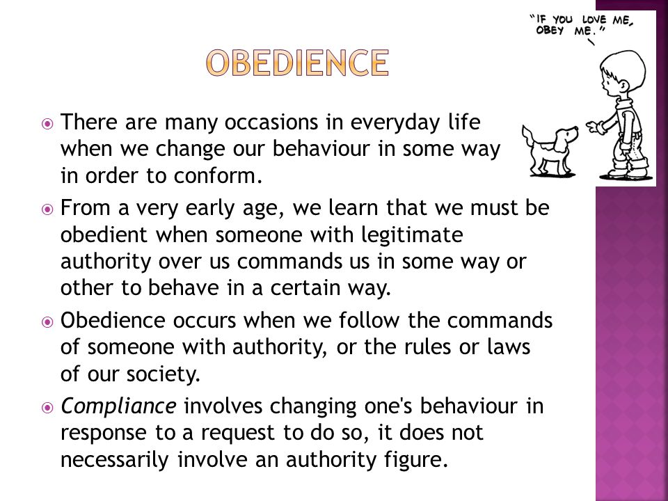 Obedience There are many occasions in everyday life when we change our behaviour in some way in order to conform.