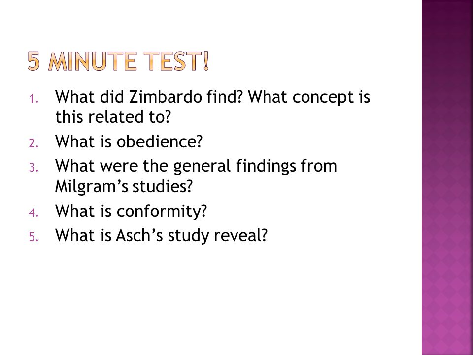 5 minute test! What did Zimbardo find What concept is this related to What is obedience What were the general findings from Milgram's studies