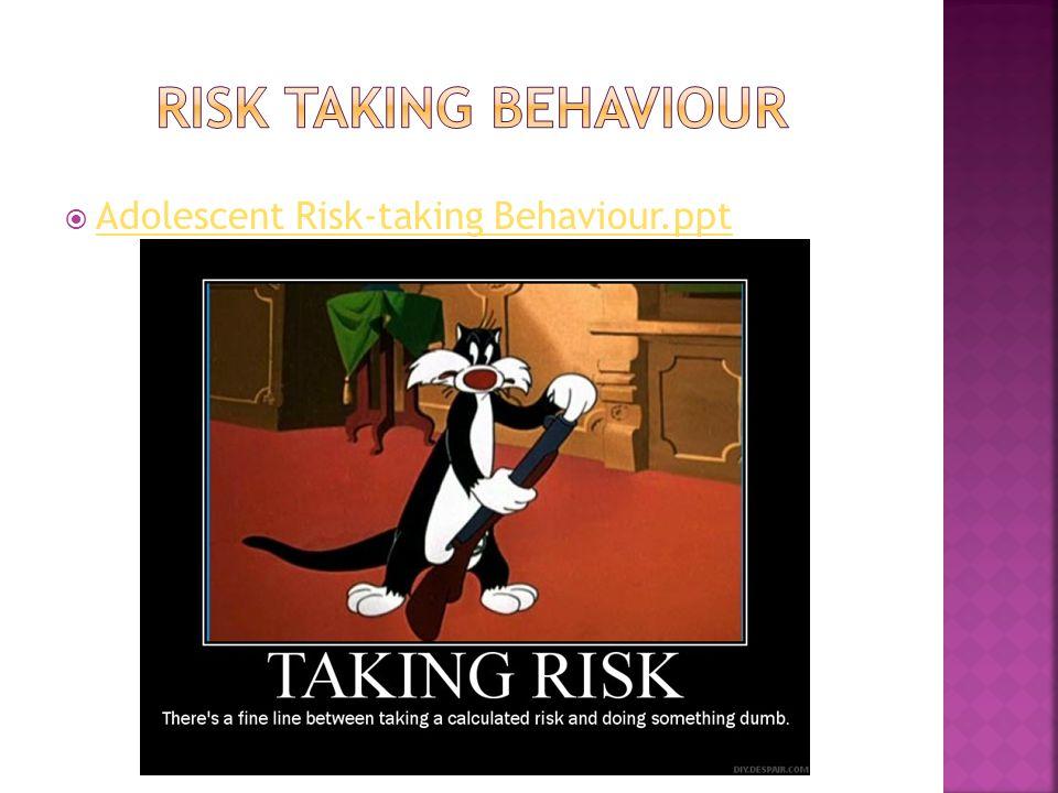 Risk taking behaviour Adolescent Risk-taking Behaviour.ppt