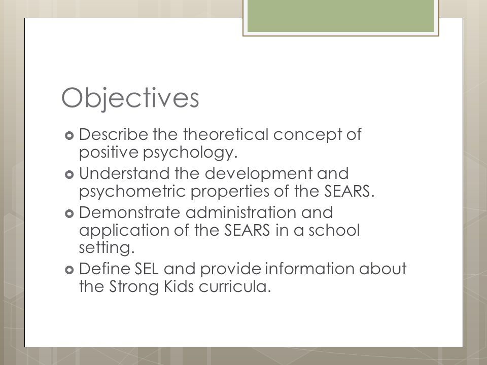 Objectives Describe the theoretical concept of positive psychology.