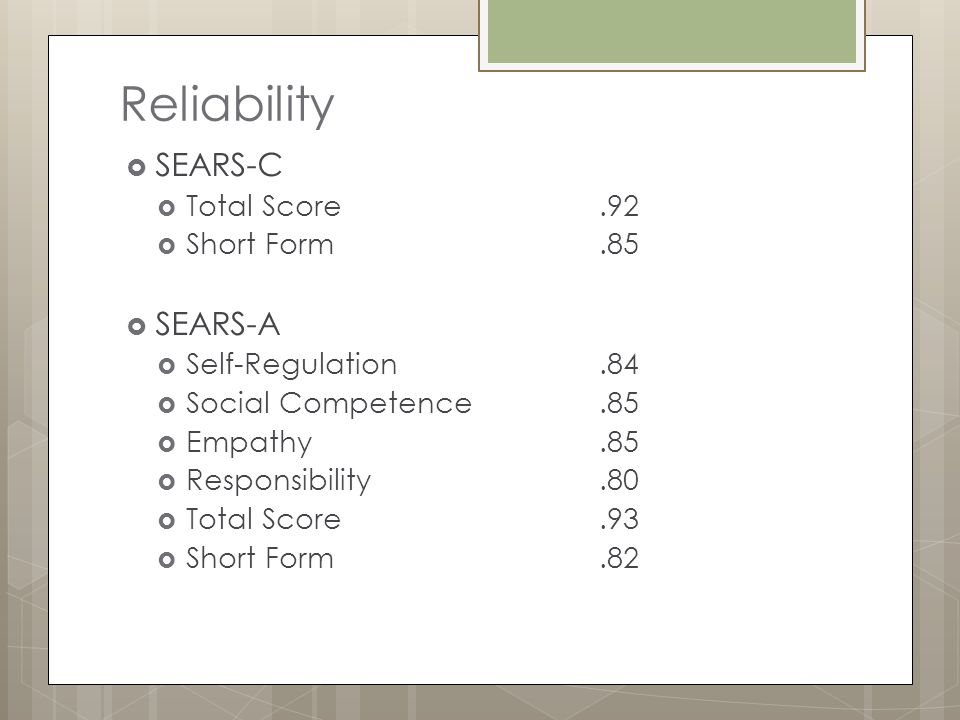 Reliability SEARS-C SEARS-A Total Score .92 Short Form .85