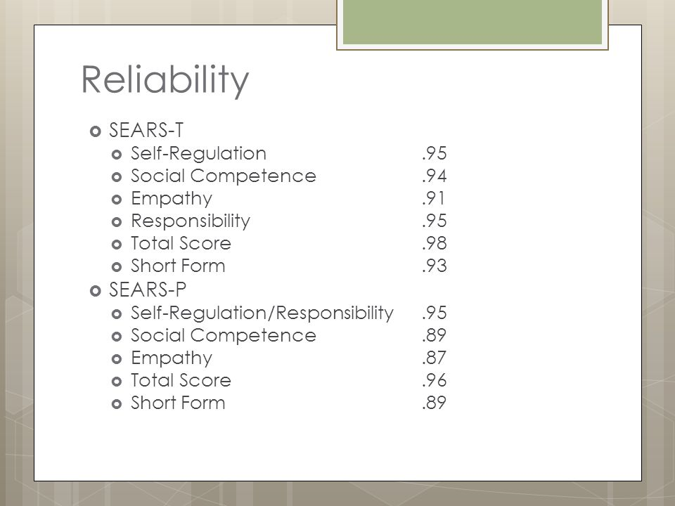 Reliability SEARS-T SEARS-P Self-Regulation .95 Social Competence .94