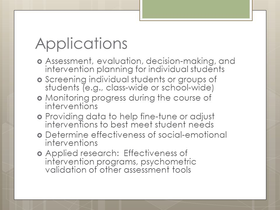 Applications Assessment, evaluation, decision-making, and intervention planning for individual students.