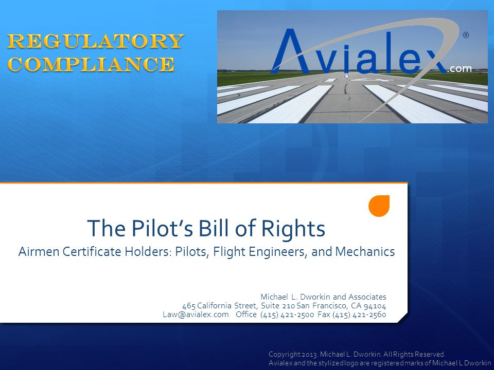 REGULATORY COMPLIANCE. ® .com. The Pilot's Bill of Rights Airmen Certificate Holders: Pilots, Flight Engineers, and Mechanics.