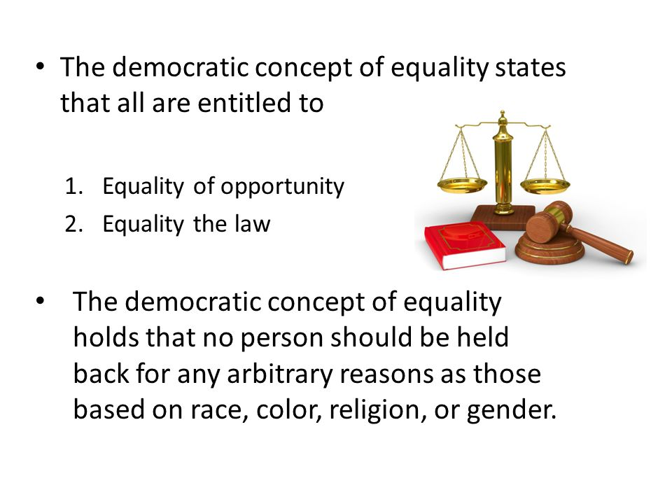 The democratic concept of equality states that all are entitled to