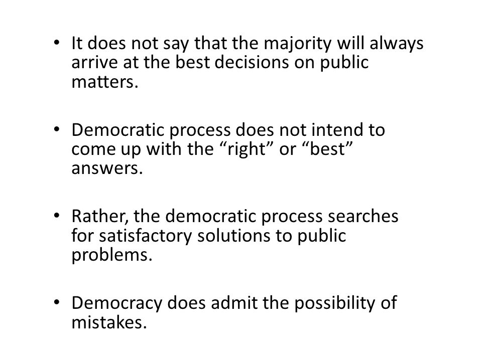 It does not say that the majority will always arrive at the best decisions on public matters.