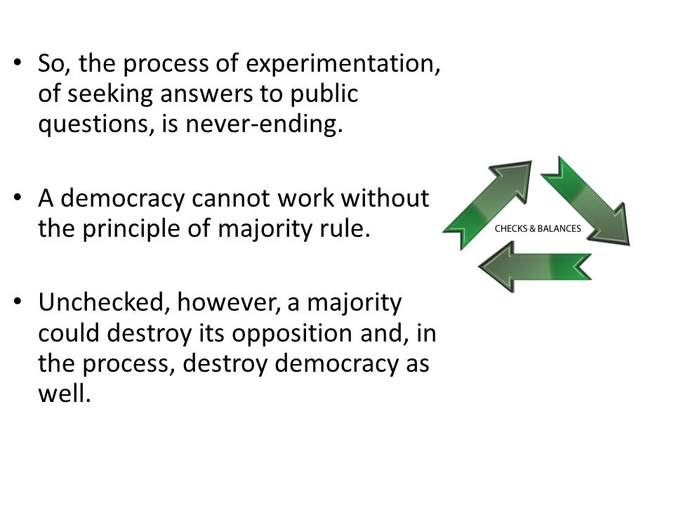 So, the process of experimentation, of seeking answers to public questions, is never-ending.