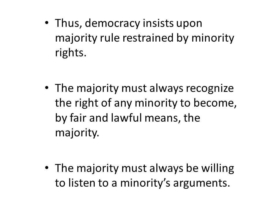 majority rule and minority rights is a basic foundation of democracy Majority rule, minority rights  up the very foundation of what we mean by democratic government  a democracy, should take away the basic rights and .