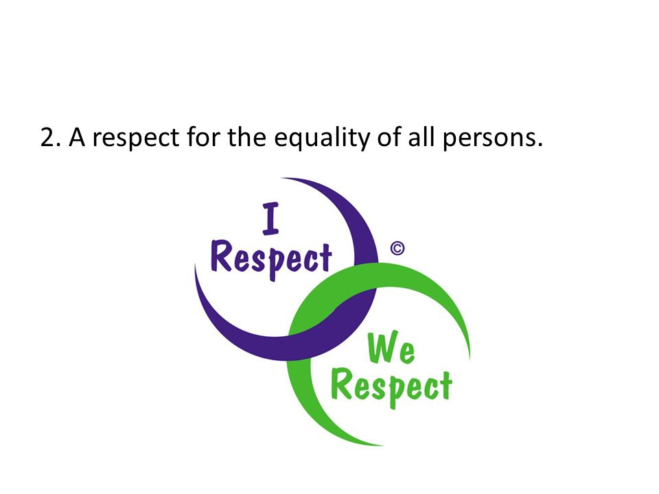 2. A respect for the equality of all persons.