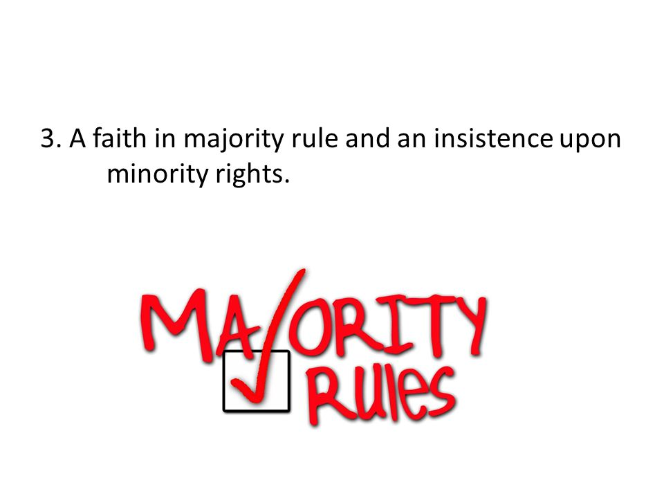 3. A faith in majority rule and an insistence upon minority rights.