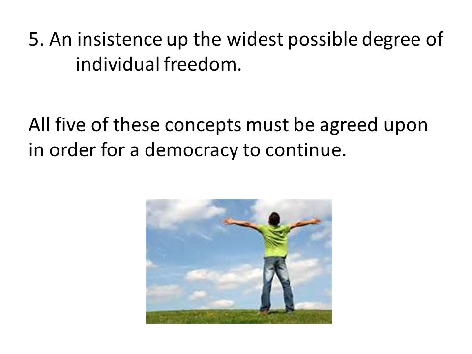5. An insistence up the widest possible degree of individual freedom